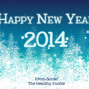 Happy New Year 2014 | by Sonia! The Healthy Foodie