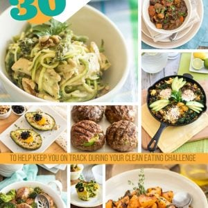 30 Squeaky Clean Recipes for your 30 Day Clean Eating Challenge
