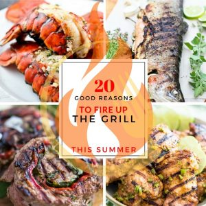 20 Good Reasons to Fire-Up The Grill This summer