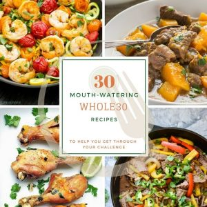 30 Mouth-Watering Whole30 Recipes from around the Web