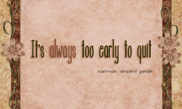Always Too Early To Quit | by Sonia! The Healthy Foodie