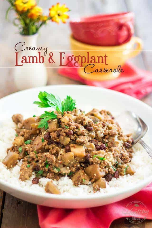 Creamy Lamb and Eggplant Casserole | thehealthyfoodie.com