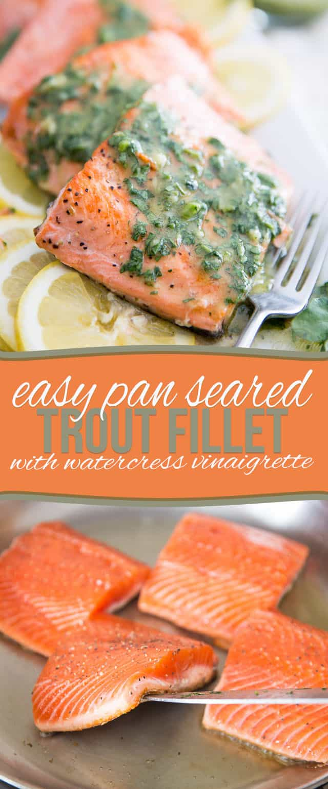 Quick and easy Pan Seared Trout Fillet topped with a light and refreshing Watercress Vinaigrette - perfect for any occasion, any time of day!