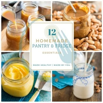 12 Homemade Pantry & Fridge Essentials