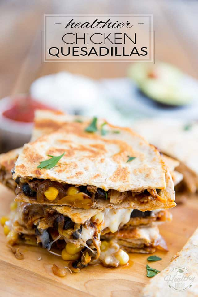 Super quick and easy to make, these healthier Chicken Quesadillas are loaded with chiken, corn, olives and just what it takes of cheese to bind it all together. With their explosion of Mexican flavors, kids and adults alike will love 'em!