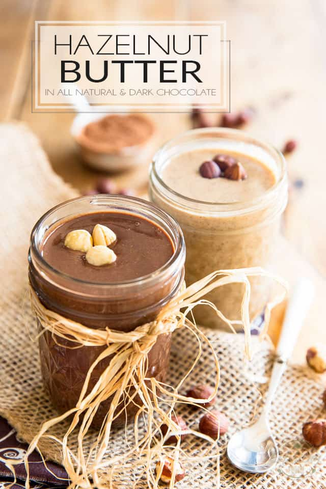 Hazelnut Butter 2 ways: All Natural and Dark Chocolate • The
