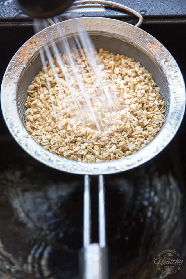 Rinse the oats under cold running water until the water runs clear