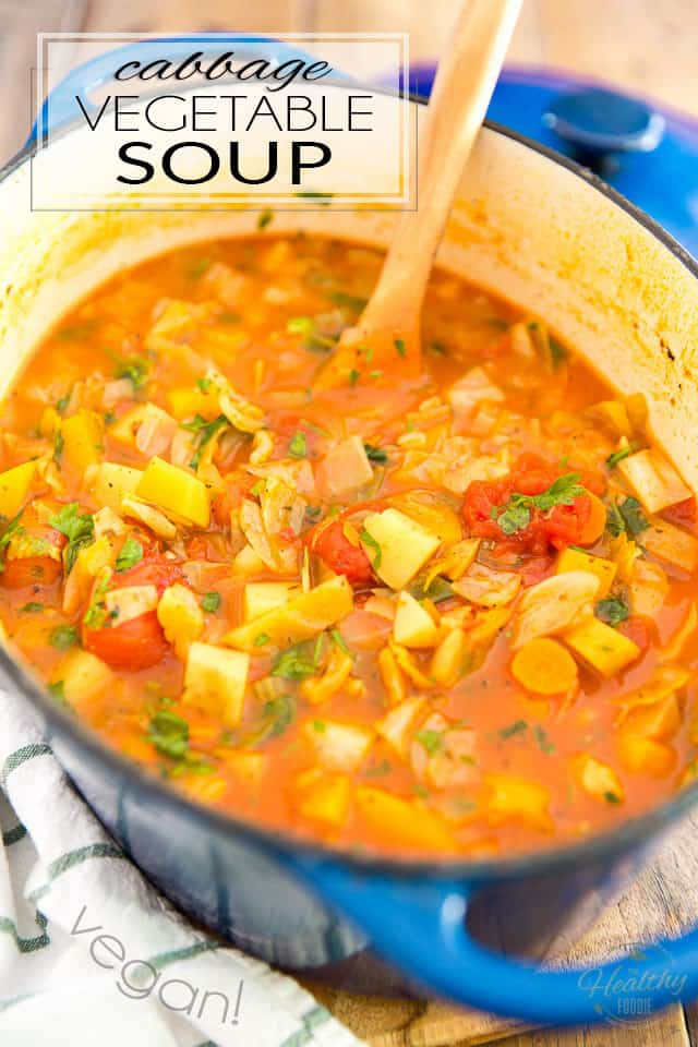 Cabbage Vegetable Soup The Healthy Foodie